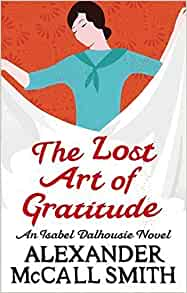 the lost art of gratitude or The lost art of gratitude: an isabel dalhousie novel: author(s): alexander  mccall smith isabel dalhousie, philosopher and amateur solver of other  people's.