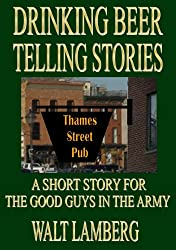 Drinking Beer Telling Stories (A Short Story for the Good Guys in the Army Book 7)