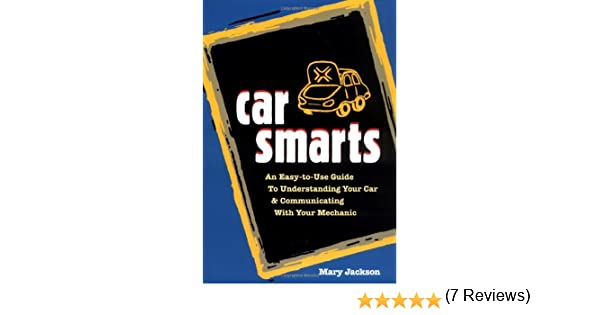 Car Smarts: An Easy-to-Use Guide to Understanding Your Car