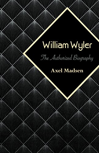 Amazon william wyler the authorized biography ebook axel william wyler the authorized biography by madsen axel fandeluxe Image collections