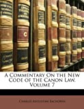 A Commentary on the New Code of the Canon Law, Charles Augustine Bachofen, 1149109076