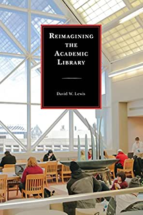 Reimagining the Academic Library (English Edition) eBook: Lewis ...