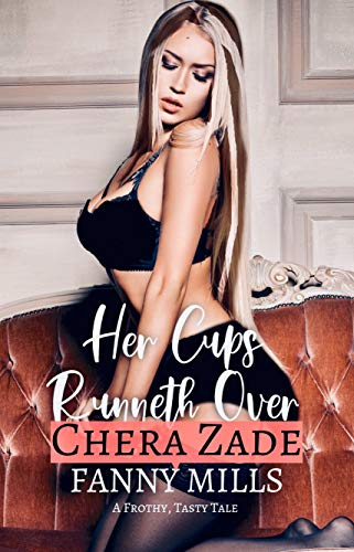 Her Cups Runneth Over: A Frothy, Tasty -