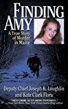 Finding Amy: A True Story of Murder in Maine, Joseph K. Loughlin, Kate Clark Flora, 0425218651