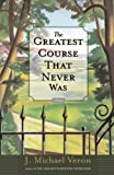The Greatest Course That Never Was: A Novel