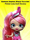 Review: Shopkins Shoppies World Vacation Pinkie Cola Doll Review