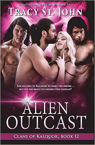 Alien Outcast (Clans of Kalquor) (Volume 12): Tracy St  John