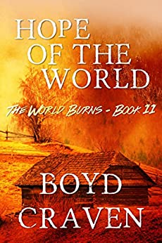 Hope Of The World: A Post-Apocalyptic Story (The World Burns Book 11) by [Craven III, Boyd]