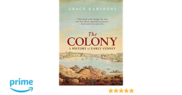 The colony a history of early sydney grace karskens 9781742373645 the colony a history of early sydney grace karskens 9781742373645 amazon books fandeluxe Images