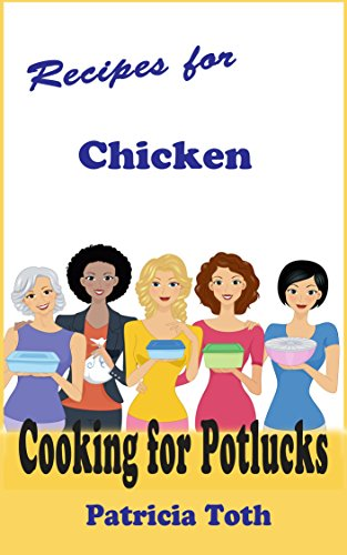 Recipes for Chicken (Cooking / Entertaining): Cooking for Potlucks by [Toth, Patricia A]