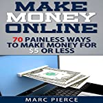 Make Money Online: 70 Painless Ways to Make Money for $5 or Less | Marc Pierce