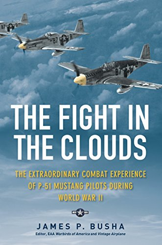 The Fight in the Clouds: The Extraordinary Combat Experience of P-51 Mustang Pilots During World War II ()