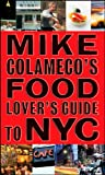 Mike Colameco's Food Lover's Guide to New York City