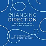 Changing Direction: 10 Choices That Impact Your Dreams | Mary Miller,Dustin S. Klein