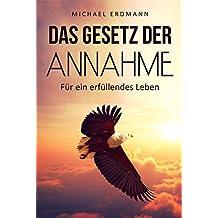 Das Gesetz der Annahme: Für ein erfüllendes Leben (German Edition)