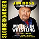 Slobberknocker: My Life in Wrestling Audiobook by Paul O'Brien, Jim Ross Narrated by Jim Ross, R. C. Bray