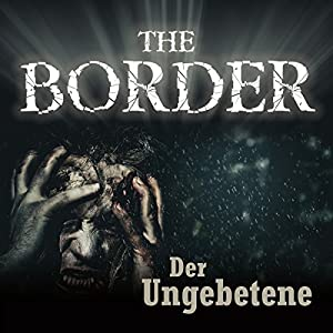 Der Ungebetene (The Border 3) Hörspiel
