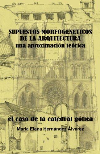 Descargar Libro Supuestos Morfogenéticos De La Arquitectura, Una Aproximación Teórica. El Caso De La Catedral Gótica Maria Elena Hernández Alvarez