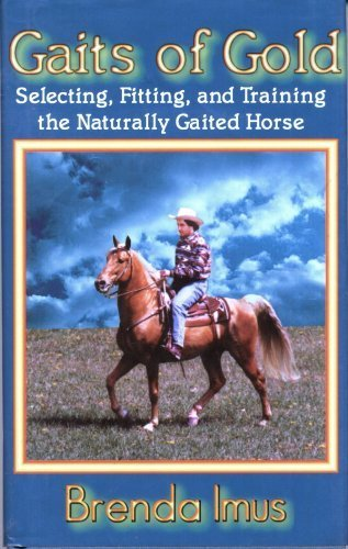 - Gaits of Gold: Selecting, Fitting, and Training the Naturally Gaited Horse
