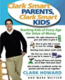 img - for Clark Smart Parents, Clark Smart Kids: Teaching Kids of Every Age the Value of Money book / textbook / text book