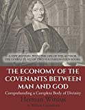 The Economy of the Covenants Between Man and God: Comprehending a Complete Body of Divinity: A New Edition, With The Life Of The Author. The Complete Set Of Two Volumes In Four Books.
