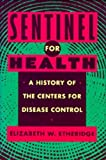 Sentinel for Health: A History of the Centers for Disease Control