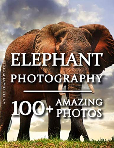 Elephant Picture Book and Elephant Photography Book 100+ Amazing Elephant Photos in this fantastic Elephant Photo Book - One of the Best Elephant Pictures Collections You Can Get Elephants are truly one of the most majestic and captiv...