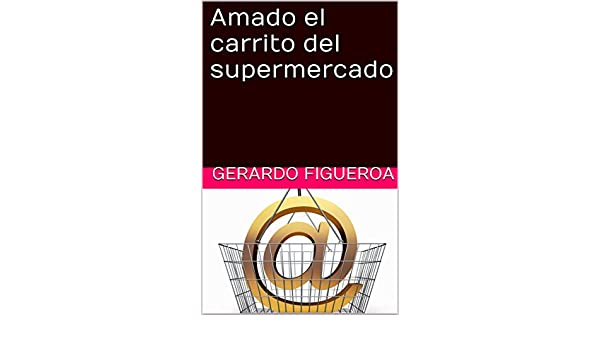 Amazon.com: Amado el carrito del supermercado (Spanish Edition) eBook: Gerardo Figueroa: Kindle Store