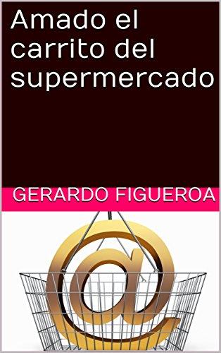 Amado el carrito del supermercado (Spanish Edition) by [Figueroa, Gerardo]