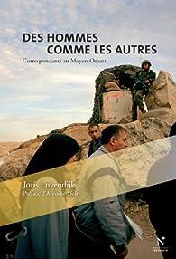 Des hommes comme les autres : Correspondants au Moyen-Orient par Joris Luyendijk