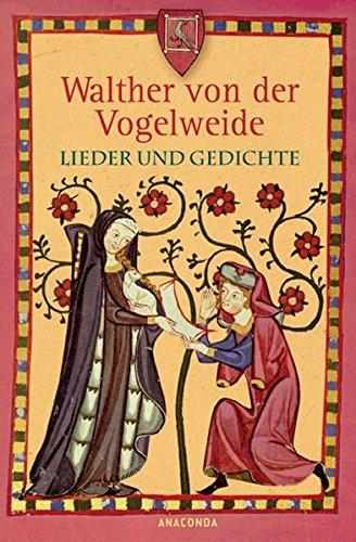 Lieder und Gedichte Gebundenes Buch – 28. Februar 2011 Walther von der Vogelweide Anaconda 3866476078 9783866476073