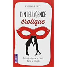 L'intelligence érotique: Faire (re)vivre le désir dans le couple