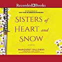 Sisters of Heart and Snow Audiobook by Margaret Dilloway Narrated by Tandy Cronyn, Amanda Cobb, Meredith Orlow