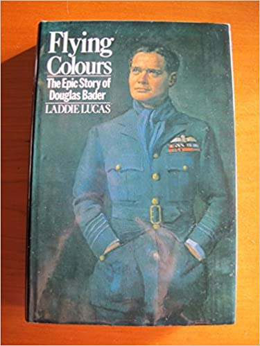 Flying Colours The Epic Story of Douglas Bader