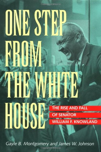 One Step from the White House: The Rise and Fall of Senator William F. Knowland]()