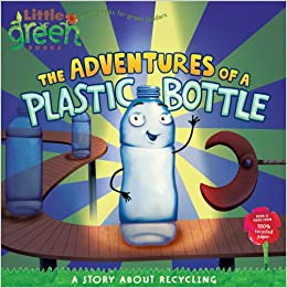 The Adventures of a Plastic Bottle: A Story About Recycling