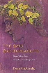 The Last Pre-Raphaelite: Edward Burne-Jones and the Victorian Imagination by Fiona MacCarthy (2012-02-29)