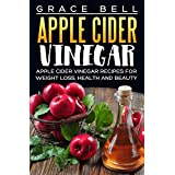 Apple Cider Vinegar: Apple Cider Vinegar Recipes for Weight Loss, Health and Beauty