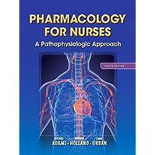 Pharmacology for Nurses: A Pathophysiologic Approach (Adams, Pharmacology for Nurses)
