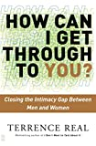img - for How Can I Get Through to You? Closing the Intimacy Gap Between Men and Women book / textbook / text book
