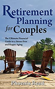 Retirement Planning for Couples : The Ultimate Financial Guide to a Stress-Free and Happy Aging (English Editi
