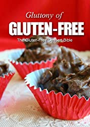 The Gluten-Free Dessert Bible (Gluttony of Gluten-Free) (English Edition)