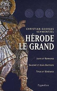 Hérode le grand par Christian-Georges Schwentzel