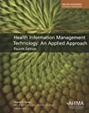 img - for Health Information Management Technology: An Applied Approach 4th (fourth) Edition published by American Health Information Management Associ (2012) book / textbook / text book