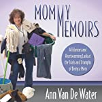 Mommy Memoirs: A Hilarious and Heartwarming Look at the Trials and Triumphs of Being a Mom | Ann Van De Water