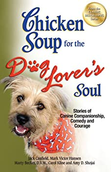 Chicken Soup for the Dog Lover's Soul: Stories of Canine Companionship, Comedy and Courage 1623610346 Book Cover