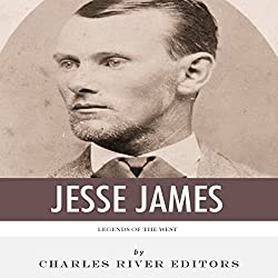 Legends of the West: The Life and Legacy of Jesse James