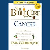 The Bible Cure for Cancer: Ancient Truths, Natural Remedies and the Latest Findings for Your Health Today | Don Colbert