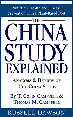 Download for free The China Study Explained: Analysis & Review of The China Study By T. Colin Campbell & Thomas M. Campbell