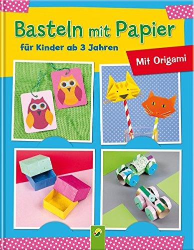 Basteln mit Papier für Kinder ab 3 Jahren: Mit Origami